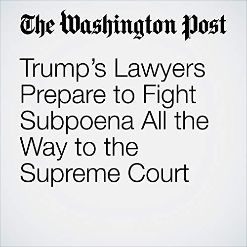Trump's Lawyers Prepare to Fight Subpoena All the Way to the Supreme Court copertina