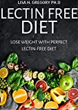 LECTIN FREE DIET: LOOSE WEIGHT WITH PERFECT LECTIN-FREE DIET (English Edition)