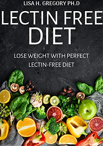 LECTIN FREE DIET: LOOSE WEIGHT WITH PERFECT LECTIN-FREE DIET