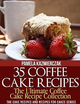35 Coffee Cake Recipes – The Ultimate Coffee Cake Recipe Collection (The Cake Recipes and Recipes For Cakes Series Book 1) by [Pamela Kazmierczak]