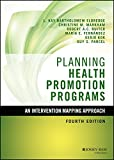 Planning Health Promotion Programs: An Intervention Mapping Approach (Jossey-Bass Public Health/Health Services Text) - L. Kay Bartholomew Eldredge