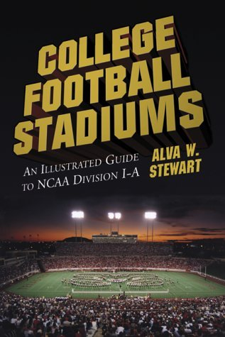[(College Football Stadiums : An Illustrated Guide to NCAA Division 1-A)] [By (author) Alva W. Stewart] published on (November, 2000)