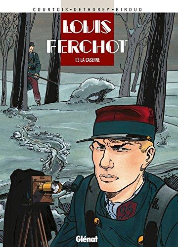 Louis Ferchot, tome 3 : La Caserne