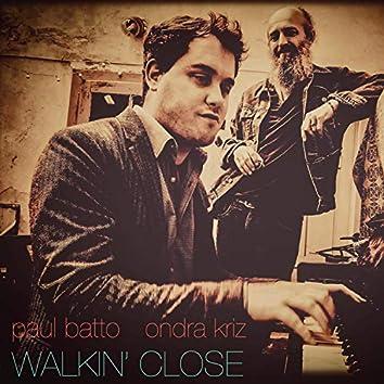 Walkin' Close