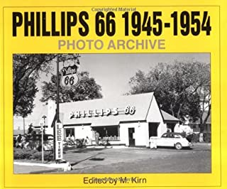 Phillips 66 1945-1954 Photo Archive: Photographs from the Phillips Petroleum Company Corporate Archives (Photo Archive Series)