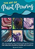 The Art of Paint Pouring: Tips, techniques, and step-by-step instructions for creating colorful poured art in acrylic (Fluid Art Series)