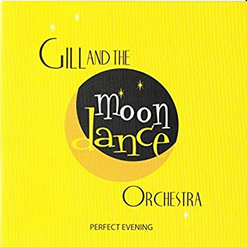 Gill and the Moondance Orchestras