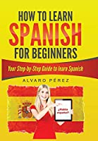 How to Learn Spanish for Beginners: Your Step-by-Steps Guide to learning Spanish