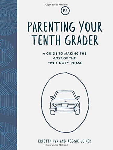 Parenting Your Tenth Grader: A Guide to Making the Most of the 'Why Not?' Phase