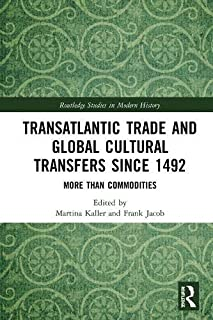 Transatlantic Trade and Global Cultural Transfers Since 1492: More than Commodities