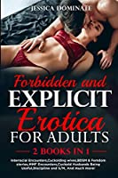 Forbidden and Explicit Erotica for Adults (2 Books in 1): Interracial Encounters, Cuckolding wives, BDSM & Femdom stories, MMF Encounters, Cuckold Husbands Being Useful, Discipline and S/M, And much more!