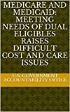 Medicare and Medicaid: Meeting Needs of Dual Eligibles Raises Difficult Cost and Care Issues (English Edition)