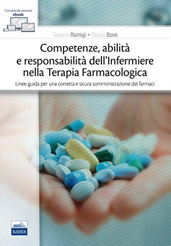 Competenze, abilità e responsabilità dell'infermiere nella terapia farmacologica. Linee guida per una corretta e sicura somministrazione dei farmaci. Con e-book