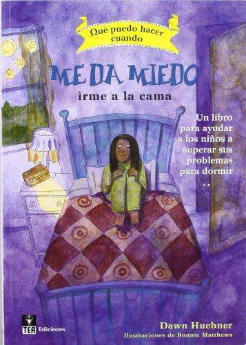 ¿Qué puedo hacer cuando me da miedo irme a la cama?: Un libro para ayudar a los niños a superar sus problemas para dormir
