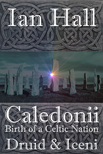 Caledonii: Birth of a Celtic Nation. Druid & Iceni: (A Prequel story to the 'Caledonii' series)