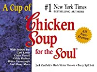 A Cup of Chicken Soup for the Soul: Stories to Open the Heart and Rekindle the Spirit