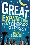 Great Expatations: Don't Chop My Passport and Other Stories
