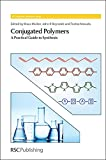 Conjugated Polymers: A Practical Guide to Synthesis (Polymer Chemistry Series (Volume 9))