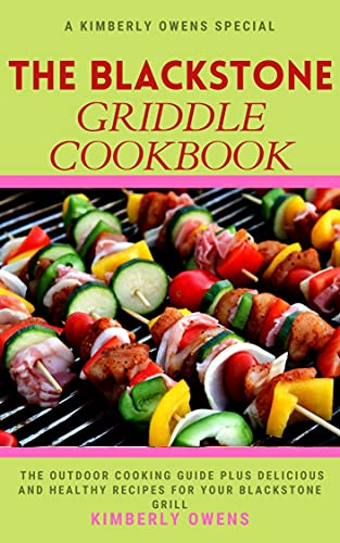 THE BLACKSTONE GRIDDLE COOKBOOK: The Outdoor Cooking Guide Plus Delicious and Healthy Recipes for Your Blackstone Grill (English Edition)