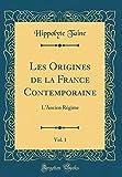 Les Origines de la France Contemporaine, Vol. 1 - L'Ancien Régime (Classic Reprint) - Forgotten Books - 24/04/2018