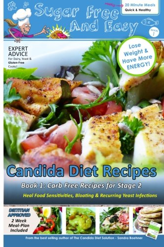 Sugar Free and Easy Candida Diet Recipes (Book 1): 20 Minute Meals to Heal Bloating & Yeast Infections (and to Lose Weight & Have More Energy!) -- ... Diet Self-Guided Healing Series) (Volume 2)