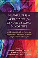 Mindfulness & Acceptance for Gender & Sexual Minorities: A Clinician's Guide to Fostering Compassion, Connection, and Equality Using Contextual Strategies (The Mindfulness and Acceptance Practica Series)