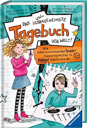 Das ungeheimste Tagebuch der Welt! Band 1: Wie mein bescheuerter Bruder Klassensprecher in meiner Klasse wurde … (Das ungeheimste Tagebuch der Welt!, 1)