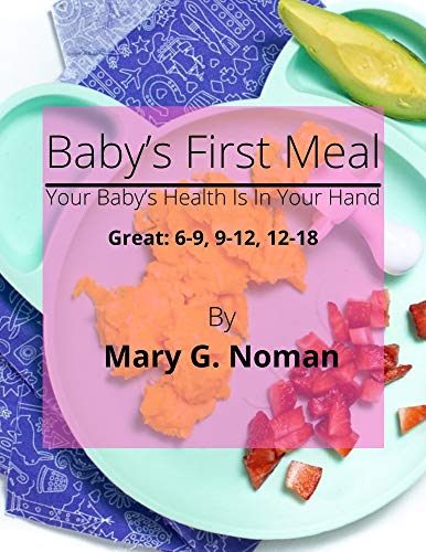 Baby's First Meal : Your Baby's Health Is In Your Hand; Cookbook for KIds 6-9; Cookbook for KIds 9-12; Cookbook for KIds 9-12; Baby food recipe book; Baby ... recipe book by stage; Coo (English Edition)