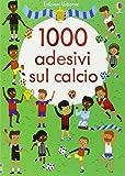 1000 adesivi sul calcio. Ediz. illustrata