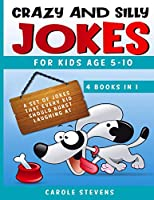 Crazy and Silly Jokes for kids age 5-10: 4 BOOKS IN 1: a set of jokes that every kid should burst laughing at