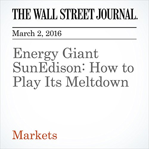 Energy Giant SunEdison: How to Play Its Meltdown audiobook cover art
