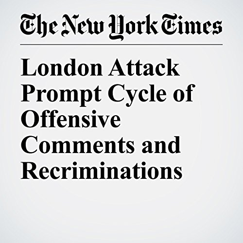 London Attack Prompt Cycle of Offensive Comments and Recriminations copertina
