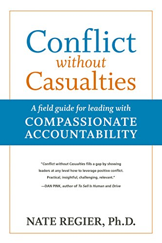 Conflict without Casualties: A Field Guide for Leading with Compassionate Accountability by [Nate Regier]