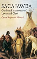Sacajawea: Guide and Interpreter of Lewis and Clark (Native American)