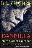 DANNILLA, Entre o Poder e o Amor: É possível escapar da obsessão do Amor? E da tentação do Poder sem limites? (Portuguese Edition)