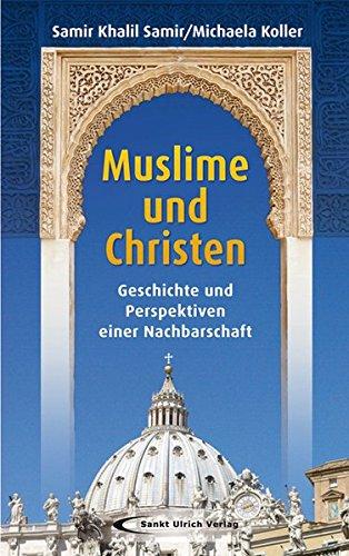 Muslime und Christen: Geschichte und Perspektiven einer Nachbarschaft
