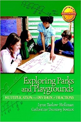 Exploring Parks And Playgrounds Multiplication And Division Of Fractions Contexts For Learning Mathematics Grades 4 6 Investigating Fractions Decimals And Percents