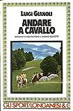 andare a cavallo. manuale di equitazione e turismo equestre