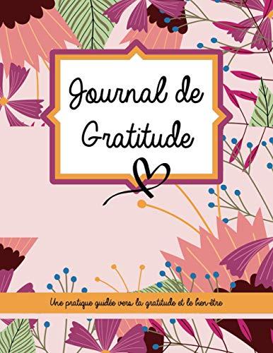Journal de gratitude: Journal de gratitude pour une pratique guidée quotidienne vers bien-être et pensée positives 120 pages (Français) Broché