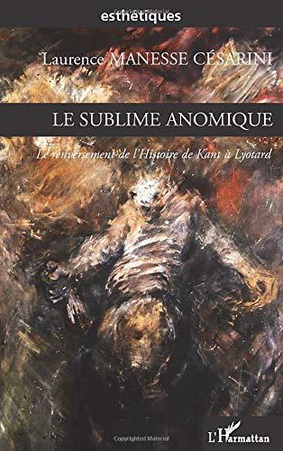 Le sublime anomique: Le renversement de l'Histoire de Kant à Lyotard