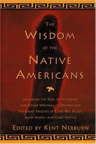 The Wisdom of the Native Americans: Including The Soul of an Indian and Other Writings of Ohiyesa and the Great Speeches of Red Jacket, Chief Joseph, and Chief Seattle (English Edition)