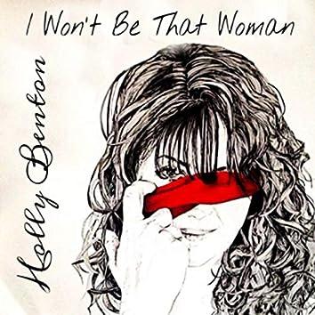 I Won't Be That Woman
