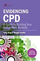 Evidencing CPD: A Guide to Building Your Social Work Portfolio (Second Edition) (Critical Skills for Social Work) by Daisy Bogg Maggie Challis(2016-06-27)