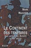 Le Continent des ténèbres - Une histoire de l'Europe au XXe siècle