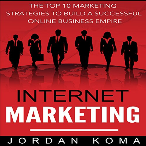 Internet Marketing: The Top 10 Strategies to Build a Successful Online Business Empire audiobook cover art
