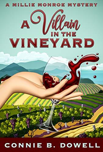 A Villain in the Vineyard (Millie Monroe Mysteries Book 2) by [Connie B. Dowell]