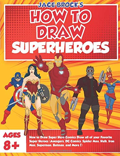Compare Textbook Prices for How to Draw Super Hero Comics Draw all of your Favorite Super Heroes Avengers, DC Comics, Spider Man, Hulk, Iron Man, Superman, Batman, and More  ISBN 9781947215115 by Brock, Jace