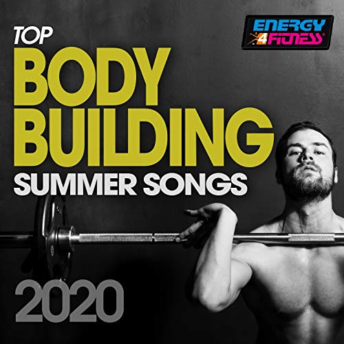 Top Body Building Summer Songs 2020 (15 Tracks Non-Stop Mixed Compilation for Fitness & Workout)
