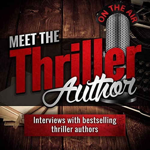 Meet the Thriller Author: Interviews with Writers of Mystery, Thriller, and Suspense Books Podcast By Alan Petersen - Thriller Author Reader and Fan cover art