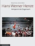 Hans Werner Henze: Komponist der Gegenwart. Der Wirklichkeit Kraft